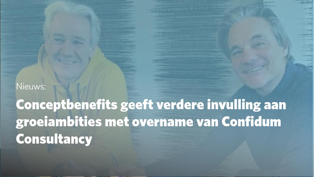 Conceptbenefits geeft verdere invulling aan groeiambities met overname van Confidum Consultancy